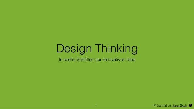 Design Thinking  In sechs Schritten zur innovativen Idee  1 Präsentation: Sami Skalli