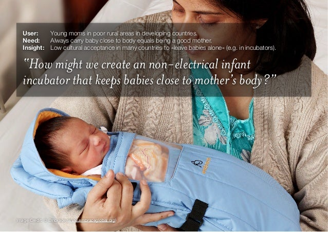 12Image Credit: © Embrace (www.embraceglobal.org)User: Young moms in poor rural areas in developing countries.Need: Alwa...