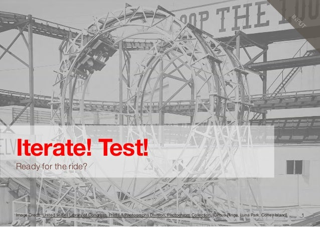 1INPUTIterate! Test!Ready for the ride?Image Credit: United States Library of Congress, Prints & Photographs Division, Pho...