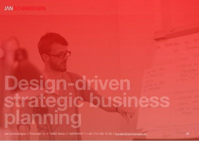 Design-drivenstrategic businessplanning48Jan Schmiedgen // Fidicinstr. 41 // 10965 Berlin // GERMANY // +49 173 3 83 15 26...