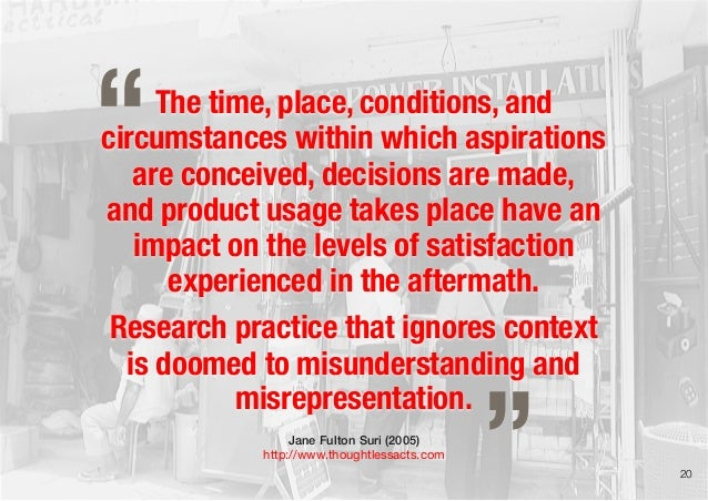 The time, place, conditions, andcircumstances within which aspirationsare conceived, decisions are made,and product usage ...