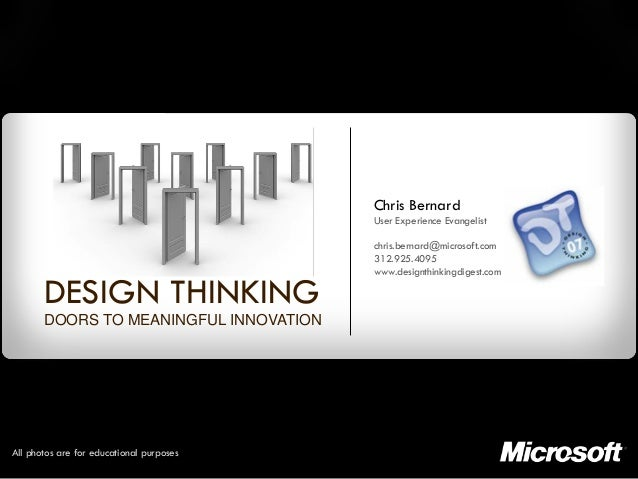 Chris Bernard User Experience Evangelist chris.bernard@microsoft.com 312.925.4095 www.designthinkingdigest.com DESIGN THIN...