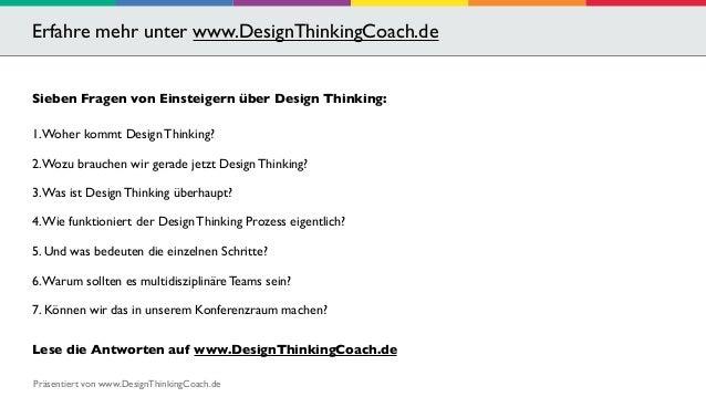 Erfahre mehr unter www.DesignThinkingCoach.de  Sieben Fragen von Einsteigern über Design Thinking:  1. Woher kommt Design ...