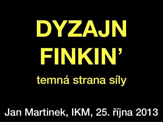 !  DYZAJN FINKIN' temná strana síly Jan Martinek, IKM, 25. října 2013