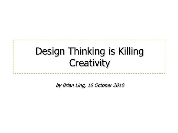 by Brian Ling, 16 October 2010<br />Design Thinking is Killing Creativity<br />