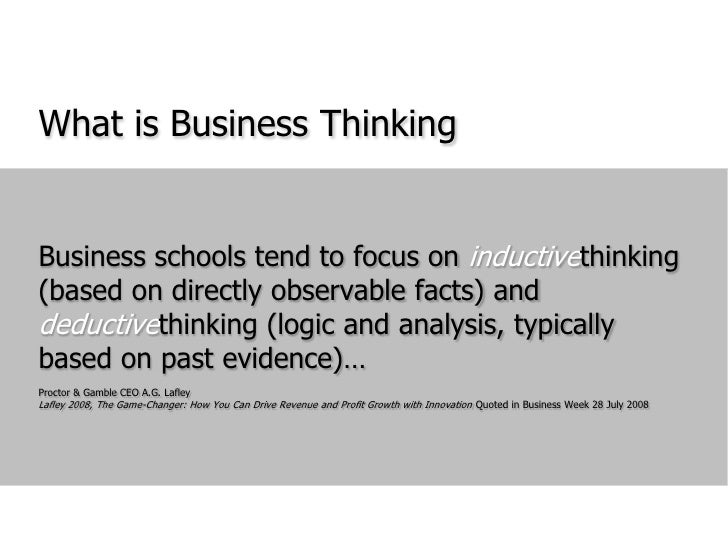 What is Business Thinking<br />Business schools tend to focus on inductivethinking (based on directly observable facts) an...