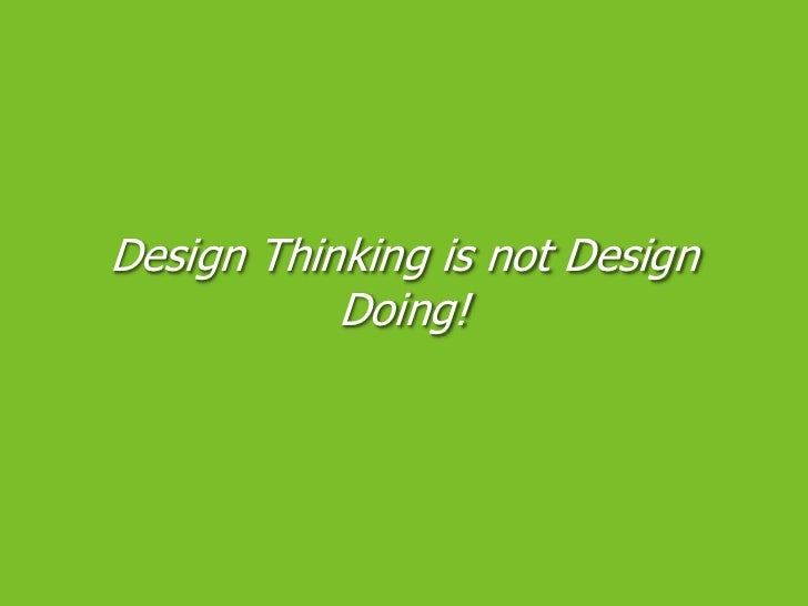Design Thinking is not Design Doing!<br />