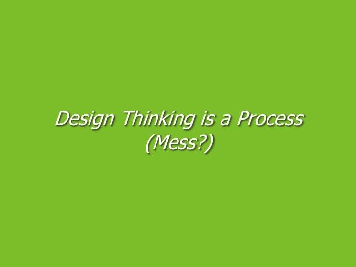 Design Thinking is a Process (Mess?)<br />