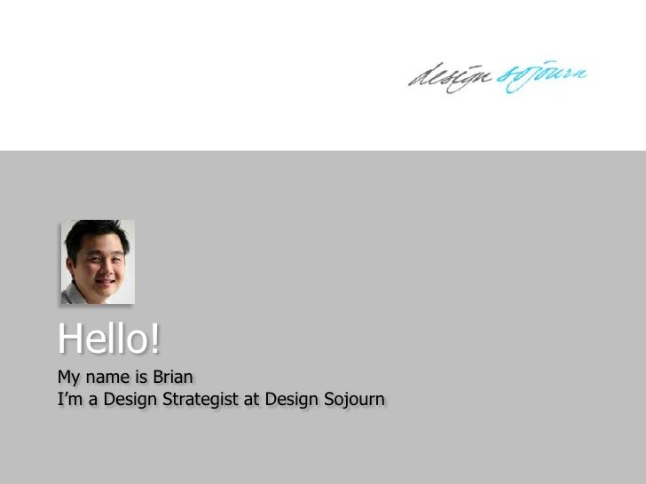 Hello!My name is BrianI'm a Design Strategist at Design Sojourn<br />
