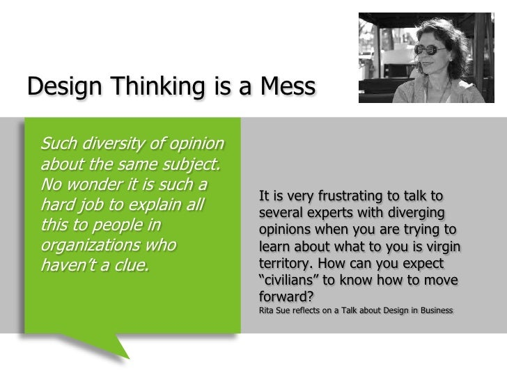 Design Thinking is a Mess<br />It is very frustrating to talk to several experts with diverging opinions when you are tryi...