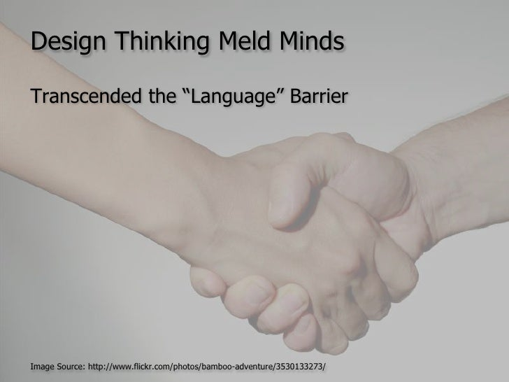 """Design Thinking Meld Minds<br />Transcended the """"Language"""" Barrier<br />Image Source: http://www.flickr.com/photos/bamboo-..."""