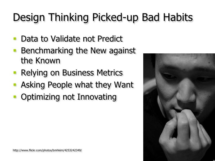 Design Thinking Picked-up Bad Habits<br />Data to Validate not Predict<br />Benchmarking the New against the Known<br />Re...