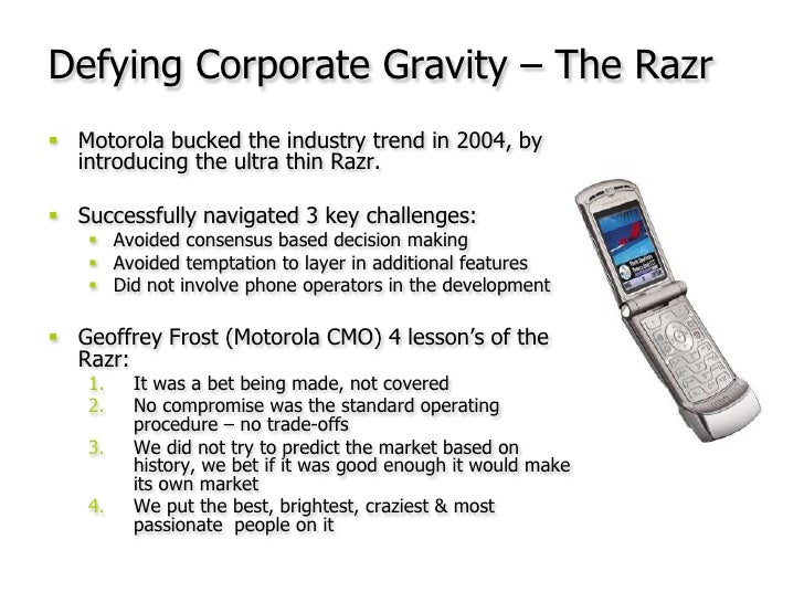 Motorola bucked the industry trend in 2004, by introducing the ultra thin Razr.<br />Successfully navigated 3 key challeng...