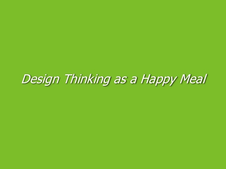 Design Thinking as a Happy Meal<br />