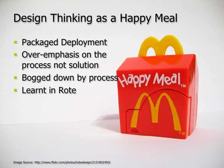 Design Thinking as a Happy Meal<br />Packaged Deployment<br />Over-emphasis on the process not solution<br />Bogged down b...