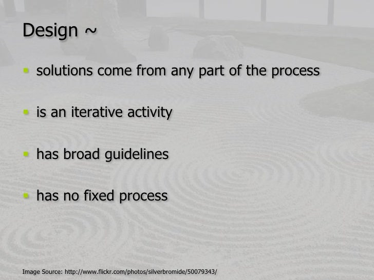 Design ~<br />solutions come from any part of the process<br />is an iterative activity<br />has broad guidelines<br />has...