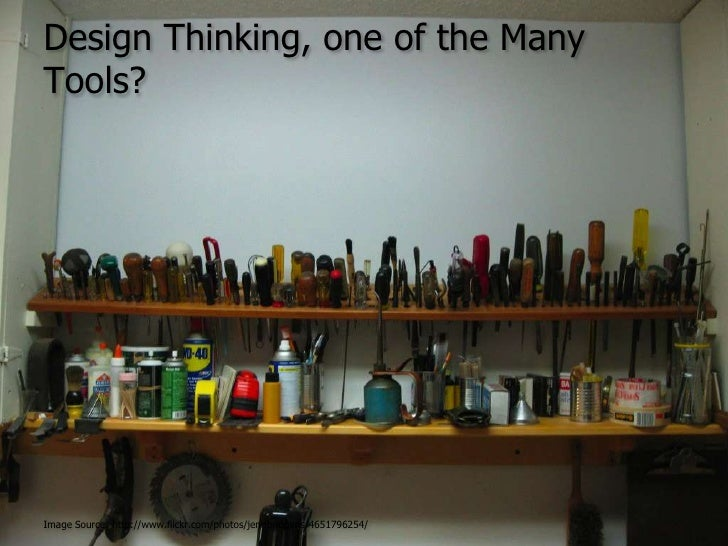 Design Thinking, one of the Many Tools?<br />Image Source: http://www.flickr.com/photos/jennbridgens/4651796254/<br />