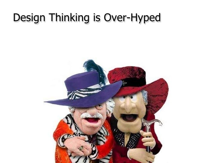 Design Thinking is Over-Hyped<br />