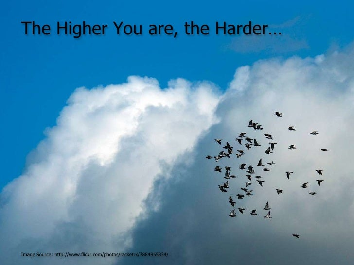 The Higher You are, the Harder…<br />Image Source: http://www.flickr.com/photos/racketrx/3884955834/<br />