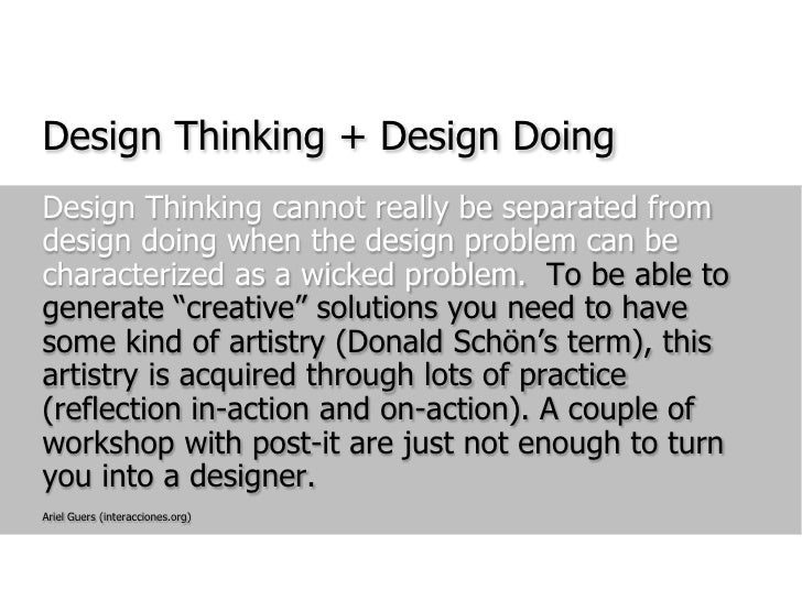 Design Thinking + Design Doing<br />Design Thinking cannot really be separated from design doing when the design problem c...