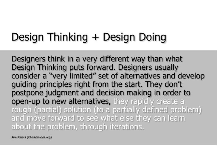 Design Thinking + Design Doing<br />Designers think in a very different way than what Design Thinking puts forward. Design...