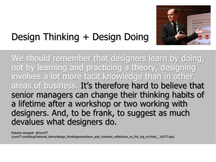 We should remember that designers learn by doing, not by learning and practicing a theory, designing involves a lot more t...