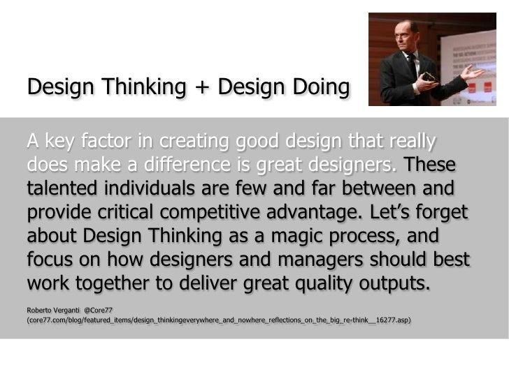 Design Thinking + Design Doing<br />A key factor in creating good design that really does make a difference is great desig...