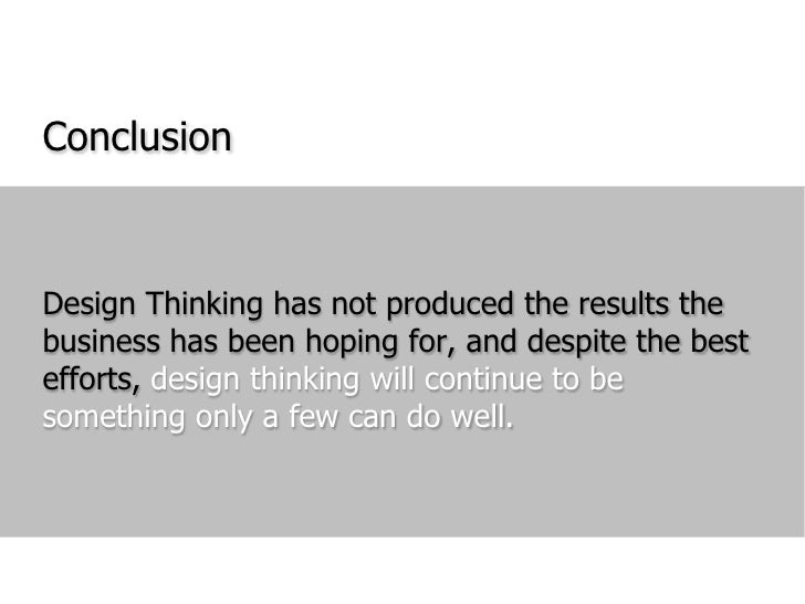 Conclusion<br />Design Thinking has not produced the results the business has been hoping for, and despite the best effort...