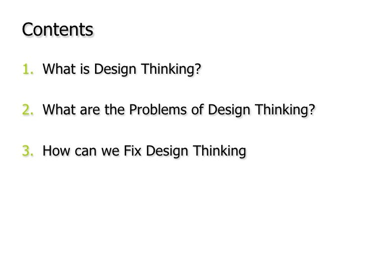 Contents<br />What is Design Thinking?<br />What are the Problems of Design Thinking?<br />How can we Fix Design Thinking<...