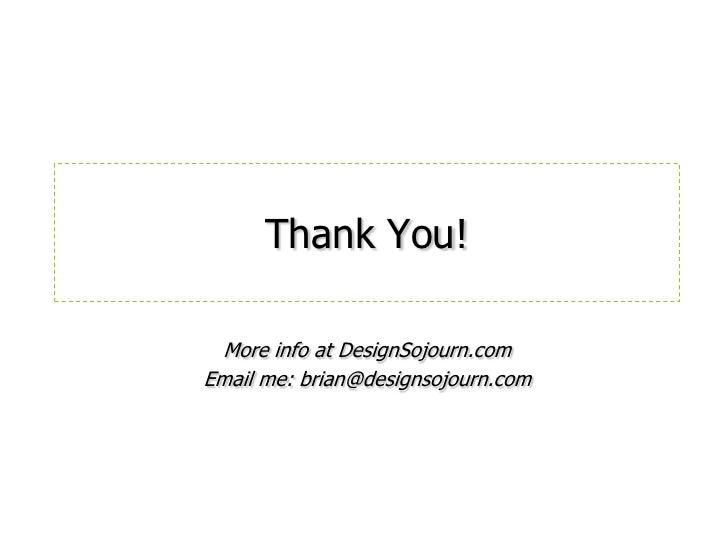 Thank You!<br />More info at DesignSojourn.com<br />Email me: brian@designsojourn.com<br />