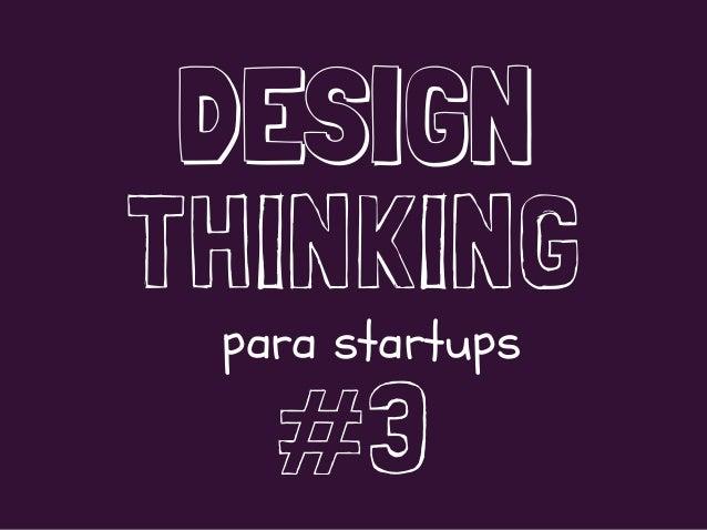 DESIGN THINKING #3 para startups