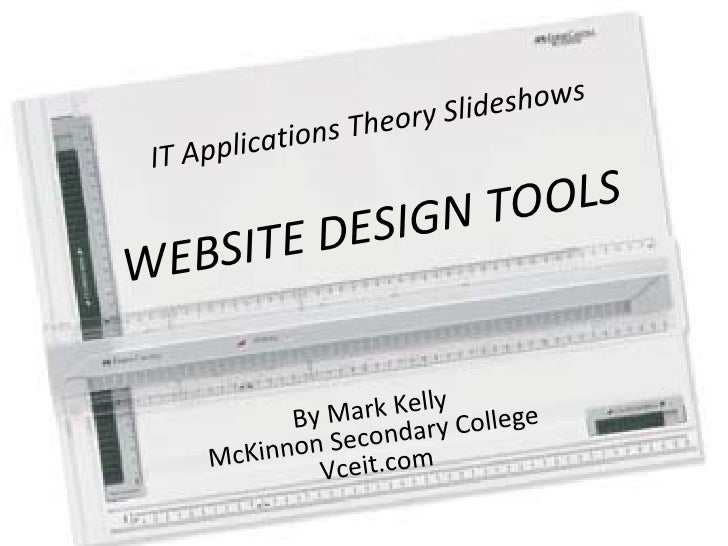 IT Applications Theory Slideshows By Mark Kelly McKinnon Secondary College Vceit.com WEBSITE DESIGN TOOLS