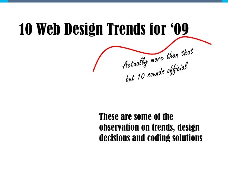 10 Web Design Trends for '09                  These are some of the              observation on trends, design            ...