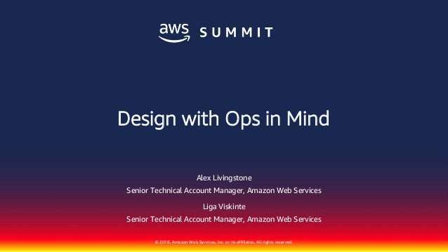 © 2018, Amazon Web Services, Inc. or its affiliates. All rights reserved. Alex Livingstone Senior Technical Account Manage...