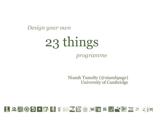 Design your own  23 things programme  Niamh Tumelty (@niamhpage) University of Cambridge