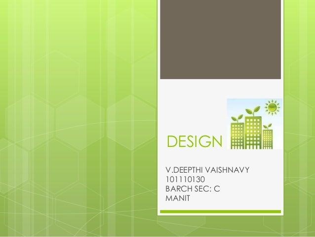 DESIGN V.DEEPTHI VAISHNAVY 101110130 BARCH SEC: C MANIT