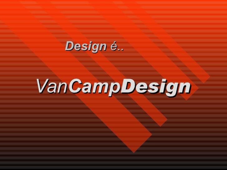 Design  é..    Van Camp Design