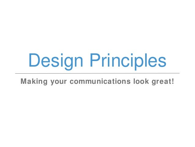 Design Principles Making your communications look great!