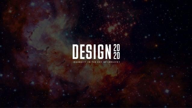 Design20 20I N G E N U I T Y I N T H E K E Y O F I N D U S T R Y