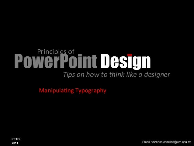 PowerPoint Principles  of  Design Tips  on  how  to  think  like  a  designer  Manipula0ng  Typography  PETDI  2011 Email:...