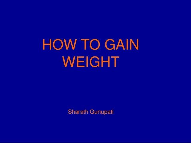 HOW TO GAIN  WEIGHT  Sharath Gunupati
