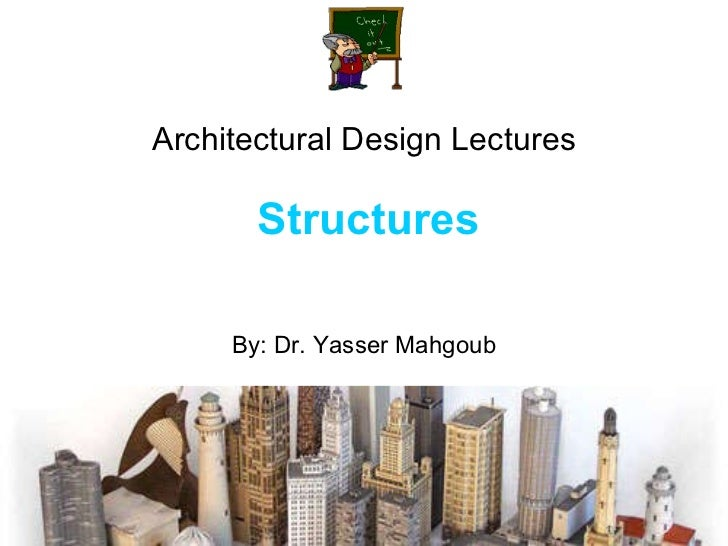 Architectural Design Lectures   Structures By: Dr. Yasser Mahgoub