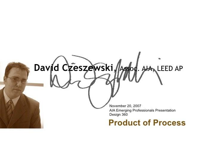 David Czeszewski,    Assoc. AIA, LEED AP                    November 20, 2007                AIA Emerging Professionals Pr...
