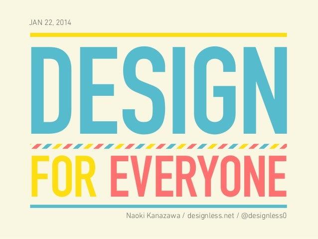 JAN 22, 2014  DESIGN FOR EVERYONE Naoki Kanazawa / designless.net / @designless0