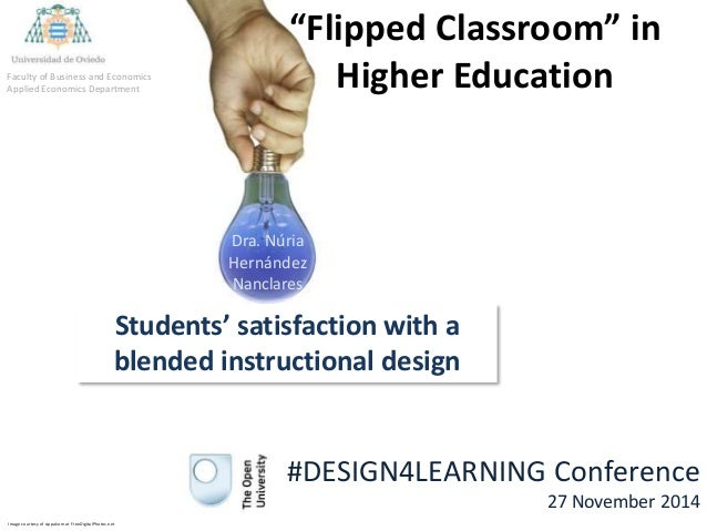"""""""Flipped Classroom"""" in Higher Education Students' satisfaction with a blended instructional design Dra. Núria Hernández Na..."""