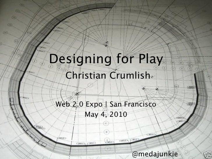 Designing for Play    Christian Crumlish   Web 2.0 Expo | San Francisco          May 4, 2010                              ...