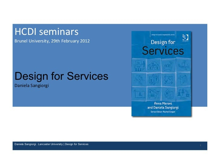 HCDI	  seminarsBrunel	  University,	  29th	  February	  2012Design for ServicesDaniela	  SangiorgiDaniela Sangiorgi . Lanc...
