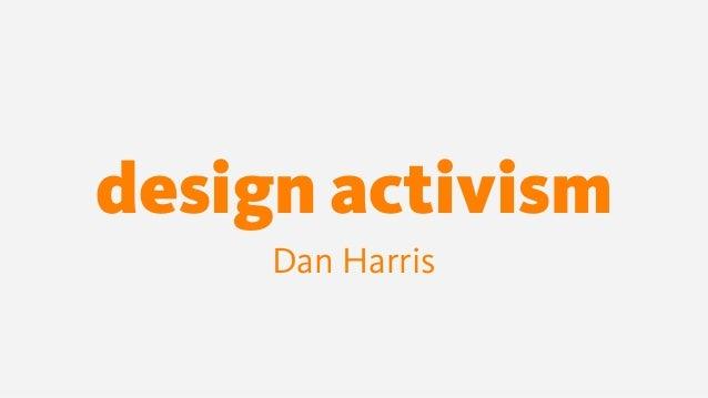 design activism Dan Harris