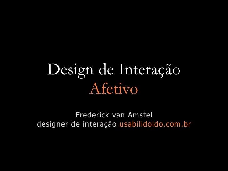 Design de Interação        Afetivo           Frederick van Amstel designer de interação usabilidoido.com.br