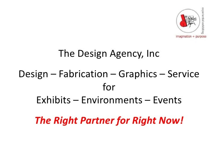 The Design Agency, Inc<br />Design – Fabrication – Graphics – Service<br />for<br />Exhibits – Environments – Events<br />...
